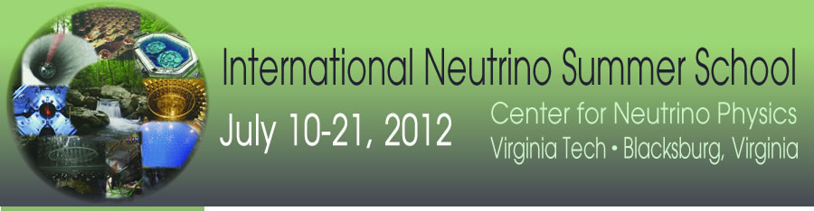 International Neutrino Summer School (INSS) -  July 10-21, 2012 -  Virginia Tech Main Campus - Blacksburg, VA